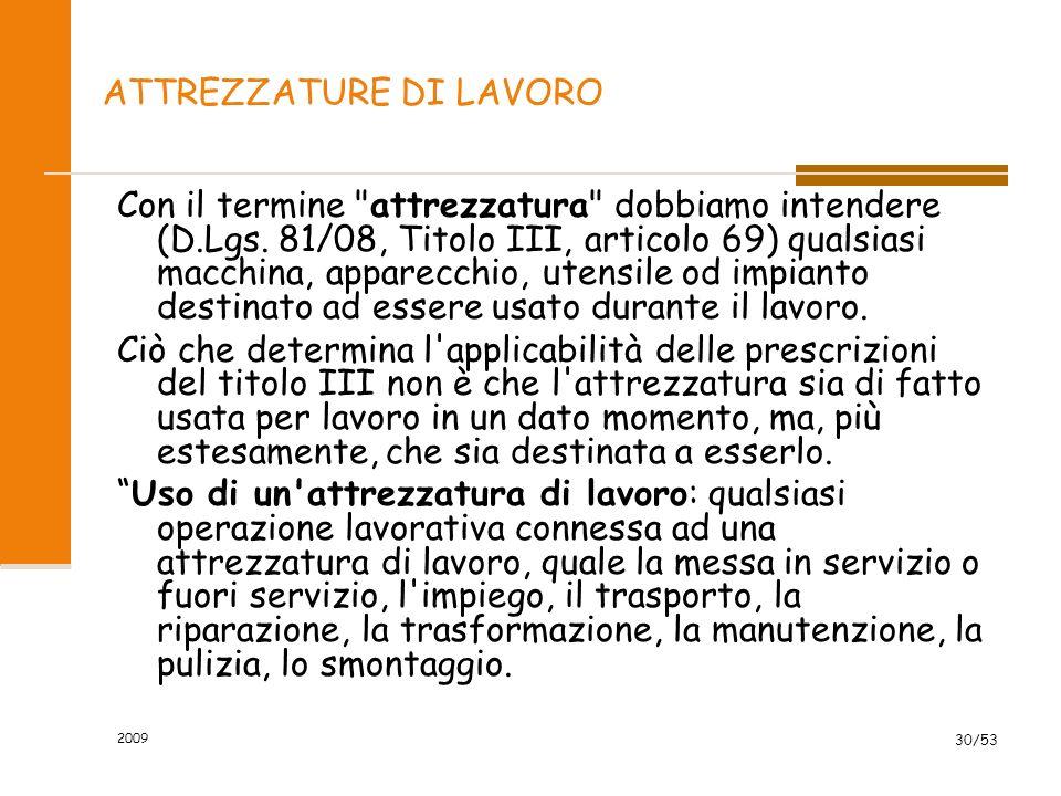 2009 30/53 ATTREZZATURE DI LAVORO Con il termine attrezzatura dobbiamo intendere (D.Lgs.