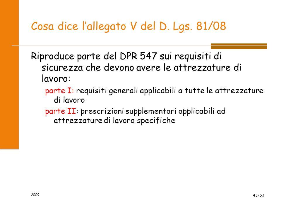 Cosa dice lallegato V del D. Lgs. 81/08 Riproduce parte del DPR 547 sui requisiti di sicurezza che devono avere le attrezzature di lavoro: parte I: re