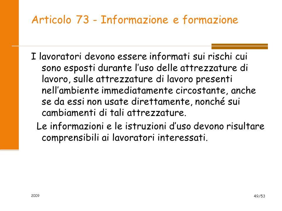 Articolo 73 - Informazione e formazione I lavoratori devono essere informati sui rischi cui sono esposti durante luso delle attrezzature di lavoro, su