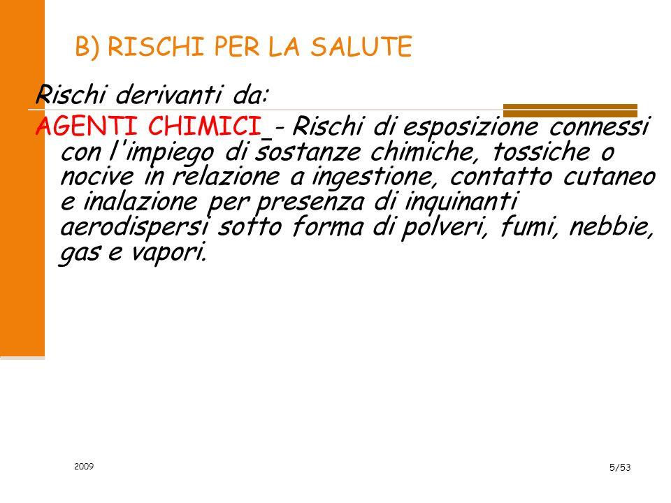 2009 5/53 B) RISCHI PER LA SALUTE Rischi derivanti da: AGENTI CHIMICI - Rischi di esposizione connessi con l'impiego di sostanze chimiche, tossiche o