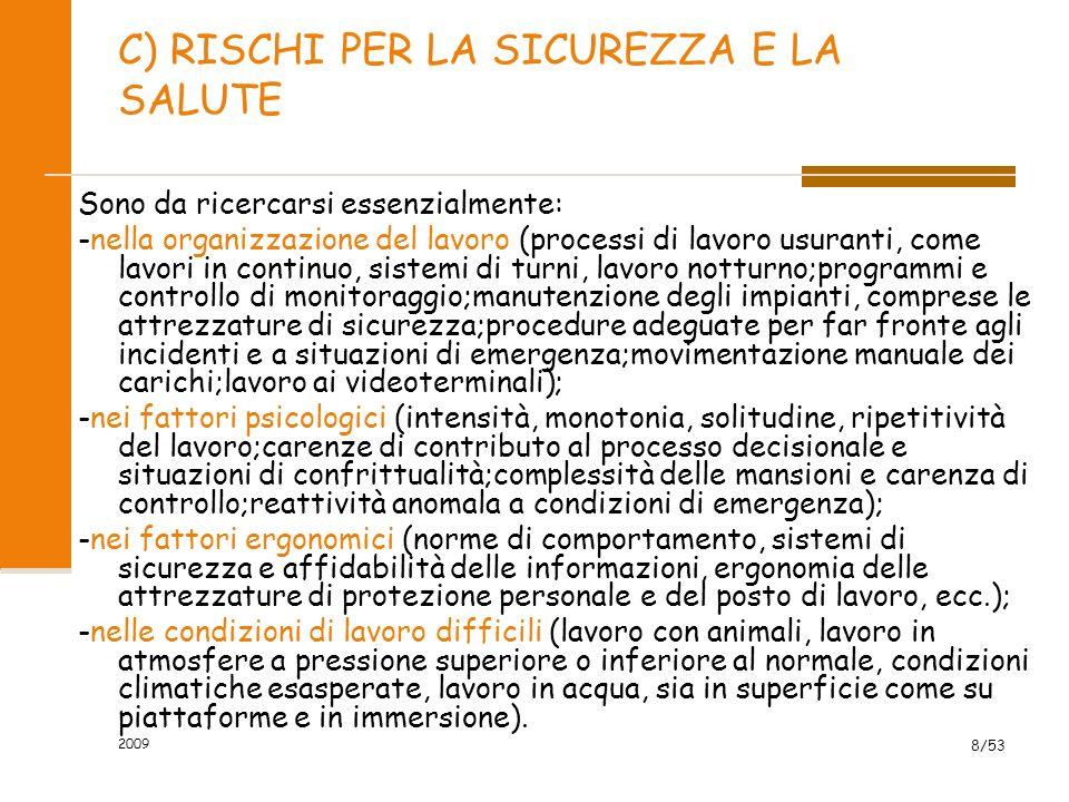 2009 8/53 C) RISCHI PER LA SICUREZZA E LA SALUTE Sono da ricercarsi essenzialmente: -nella organizzazione del lavoro (processi di lavoro usuranti, com