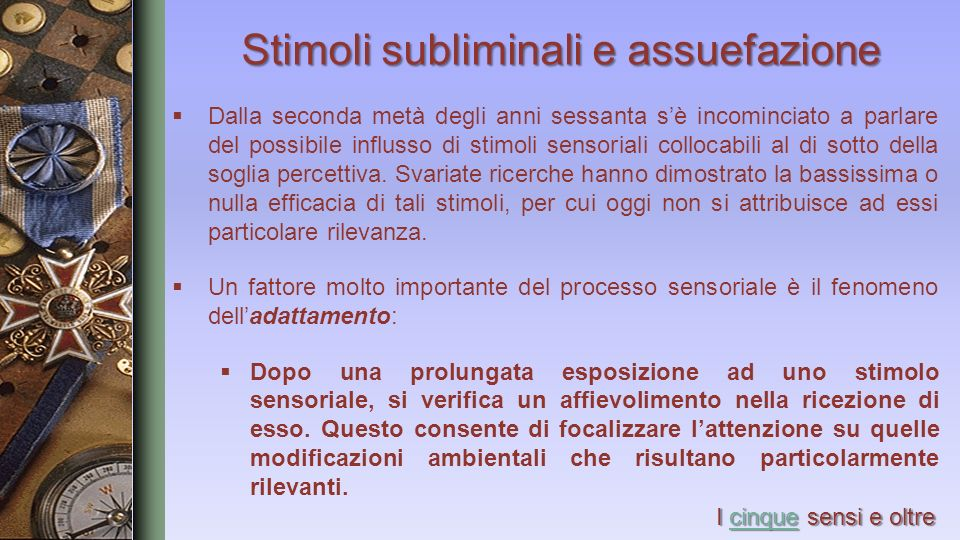Stimoli subliminali e assuefazione Dalla seconda metà degli anni sessanta sè incominciato a parlare del possibile influsso di stimoli sensoriali collo