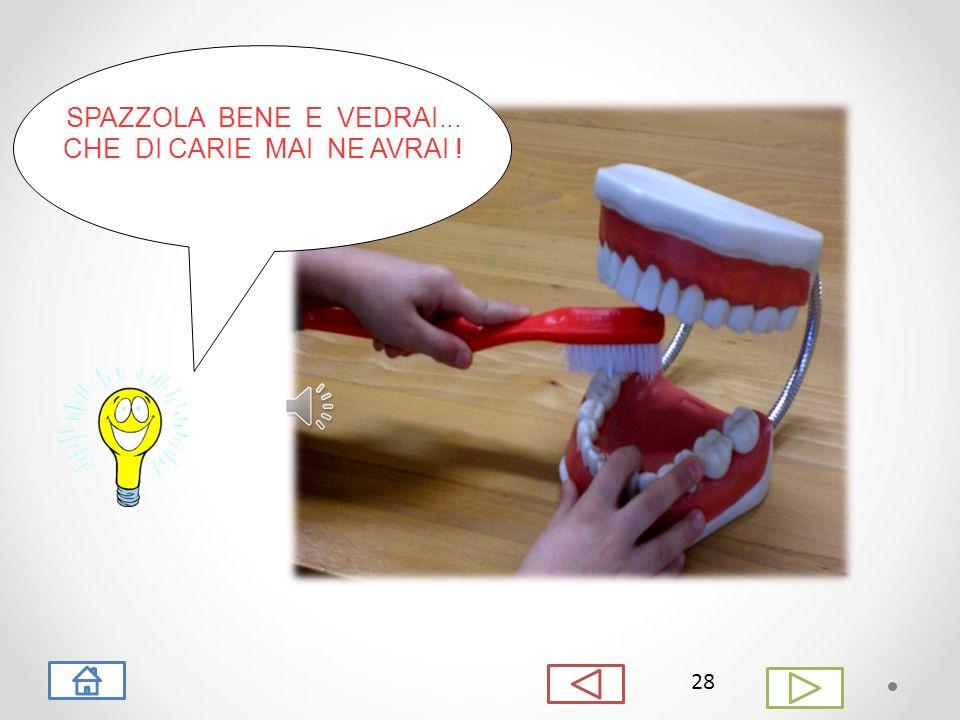 27 Curar i propri denti...fa la differenza !! Curar i propri denti...fa la differenza !! Su e giù, su e giù e la placca non c'è più ! Via gli zuccheri