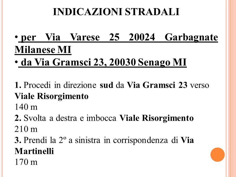INDICAZIONI STRADALI per Via Varese 25 20024 Garbagnate Milanese MI da Via Gramsci 23, 20030 Senago MI 1. Procedi in direzione sud da Via Gramsci 23 v
