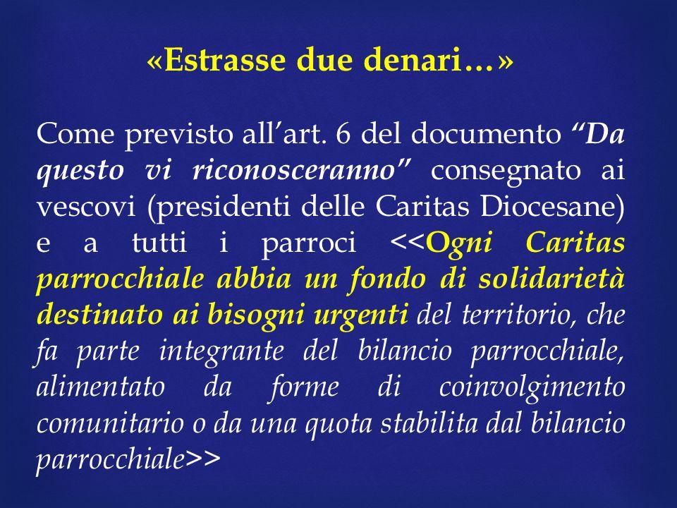 «Estrasse due denari…» Come previsto allart. 6 del documento Da questo vi riconosceranno consegnato ai vescovi (presidenti delle Caritas Diocesane) e