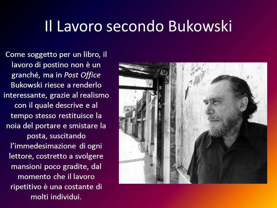 Il Lavoro secondo Bukowski Come soggetto per un libro, il lavoro di postino non è un granché, ma in Post Office Bukowski riesce a renderlo interessant