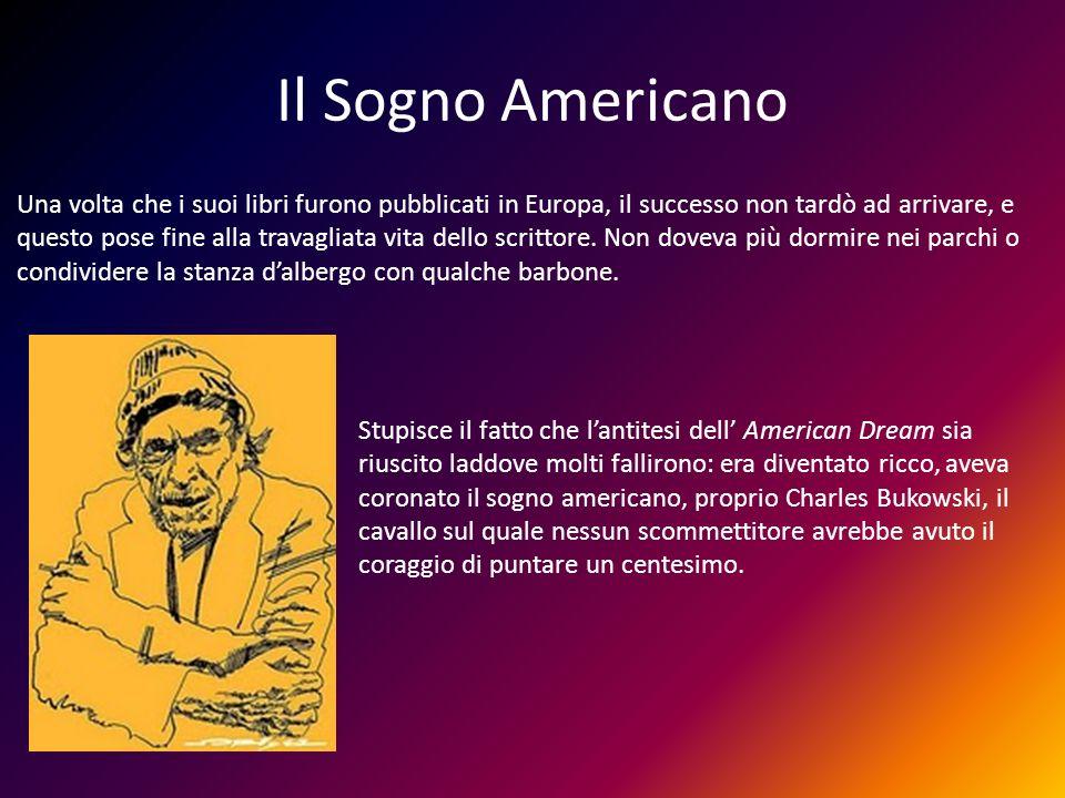 Il Sogno Americano Una volta che i suoi libri furono pubblicati in Europa, il successo non tardò ad arrivare, e questo pose fine alla travagliata vita