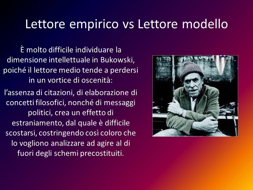 Lettore empirico vs Lettore modello È molto difficile individuare la dimensione intellettuale in Bukowski, poiché il lettore medio tende a perdersi in