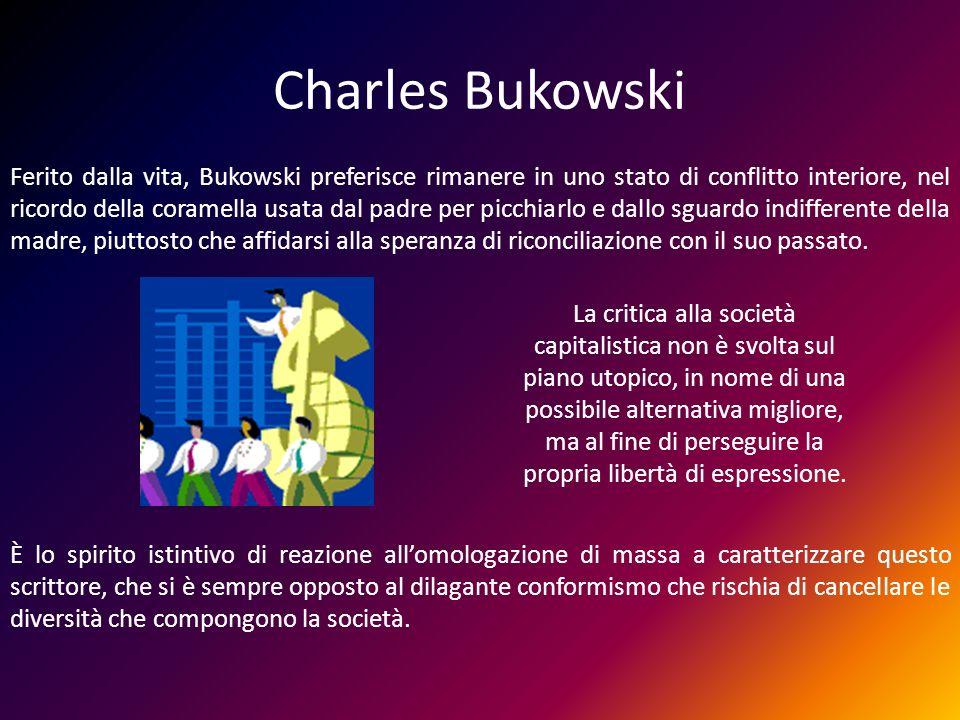Charles Bukowski Ferito dalla vita, Bukowski preferisce rimanere in uno stato di conflitto interiore, nel ricordo della coramella usata dal padre per
