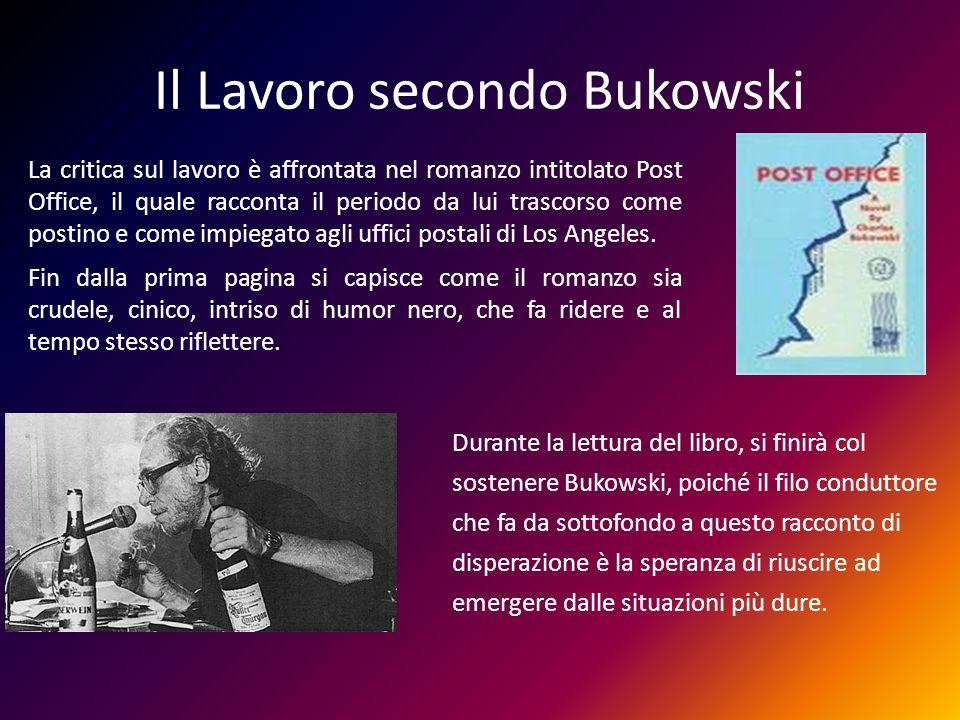 Il Lavoro secondo Bukowski La critica sul lavoro è affrontata nel romanzo intitolato Post Office, il quale racconta il periodo da lui trascorso come p