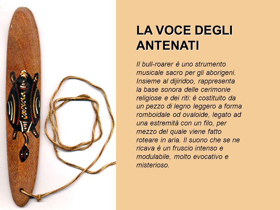 Il bull-roarer è uno strumento musicale sacro per gli aborigeni. Insieme al dijiridoo, rappresenta la base sonora delle cerimonie religiose e dei riti