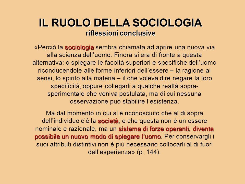 IL RUOLO DELLA SOCIOLOGIA riflessioni conclusive sociologia «Perciò la sociologia sembra chiamata ad aprire una nuova via alla scienza delluomo. Finor