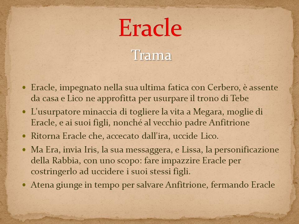 Trama Eracle, impegnato nella sua ultima fatica con Cerbero, è assente da casa e Lico ne approfitta per usurpare il trono di Tebe L'usurpatore minacci