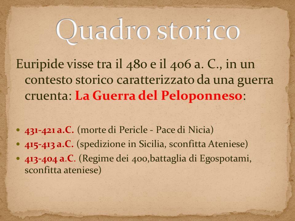 Euripide visse tra il 480 e il 406 a. C., in un contesto storico caratterizzato da una guerra cruenta: La Guerra del Peloponneso: 431-421 a.C. (morte