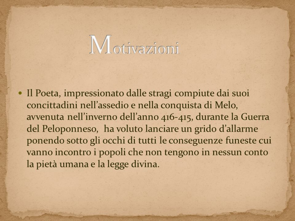 Il Poeta, impressionato dalle stragi compiute dai suoi concittadini nellassedio e nella conquista di Melo, avvenuta nellinverno dellanno 416-415, dura