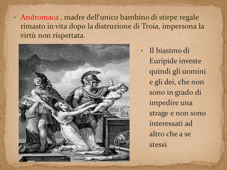 Andromaca, madre dell'unico bambino di stirpe regale rimasto in vita dopo la distruzione di Troia, impersona la virtù non rispettata. Il biasimo di Eu