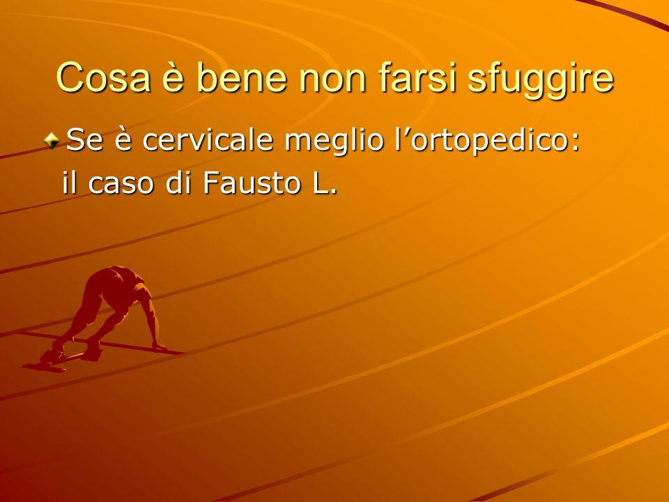 Cosa è bene non farsi sfuggire Se è cervicale meglio lortopedico: il caso di Fausto L. il caso di Fausto L.