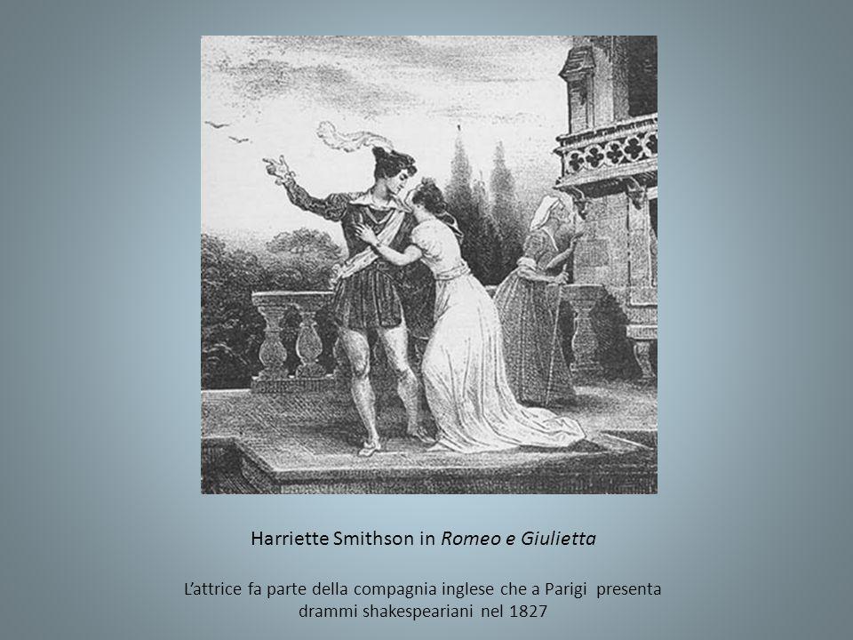 Harriette Smithson in Romeo e Giulietta Lattrice fa parte della compagnia inglese che a Parigi presenta drammi shakespeariani nel 1827