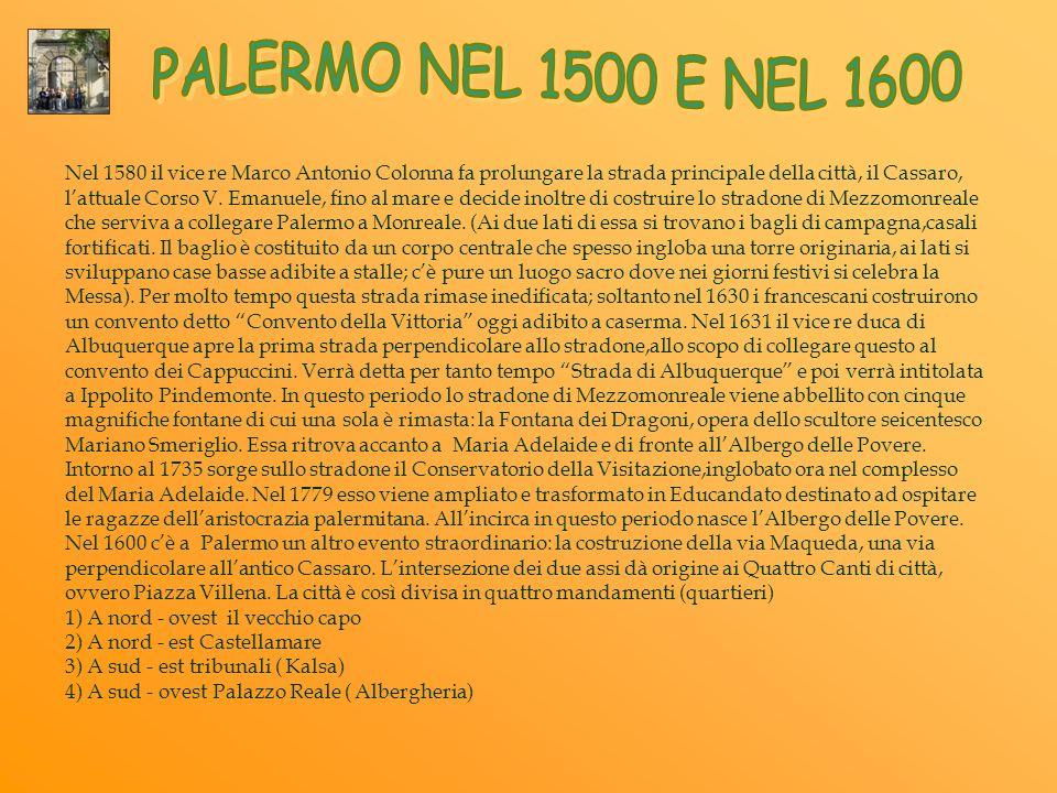 Nel 1580 il vice re Marco Antonio Colonna fa prolungare la strada principale della città, il Cassaro, lattuale Corso V. Emanuele, fino al mare e decid