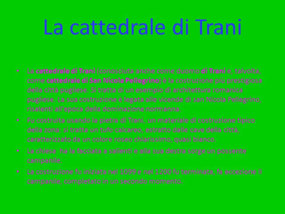 La cattedrale di Trani La cattedrale di Trani (conosciuta anche come duomo di Trani e, talvolta, come cattedrale di San Nicola Pellegrino) è la costruzione più prestigiosa della città pugliese.