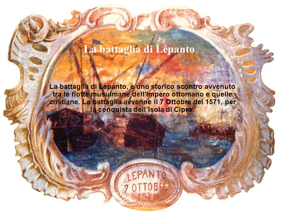 La battaglia di Lèpanto La battaglia di Lèpanto, è uno storico scontro avvenuto tra le flotte musulmane dell'Impero ottomano e quelle cristiane. La ba