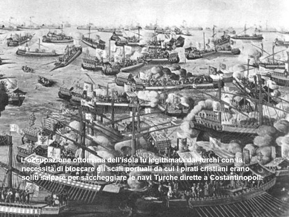 L'occupazione ottomana dell'isola fu legittimata dai turchi con la necessità di bloccare gli scali portuali da cui i pirati cristiani erano soliti sal