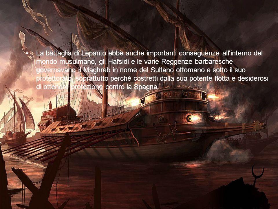 La battaglia di Lepanto ebbe anche importanti conseguenze all'interno del mondo musulmano, gli Hafsidi e le varie Reggenze barbaresche governavano il