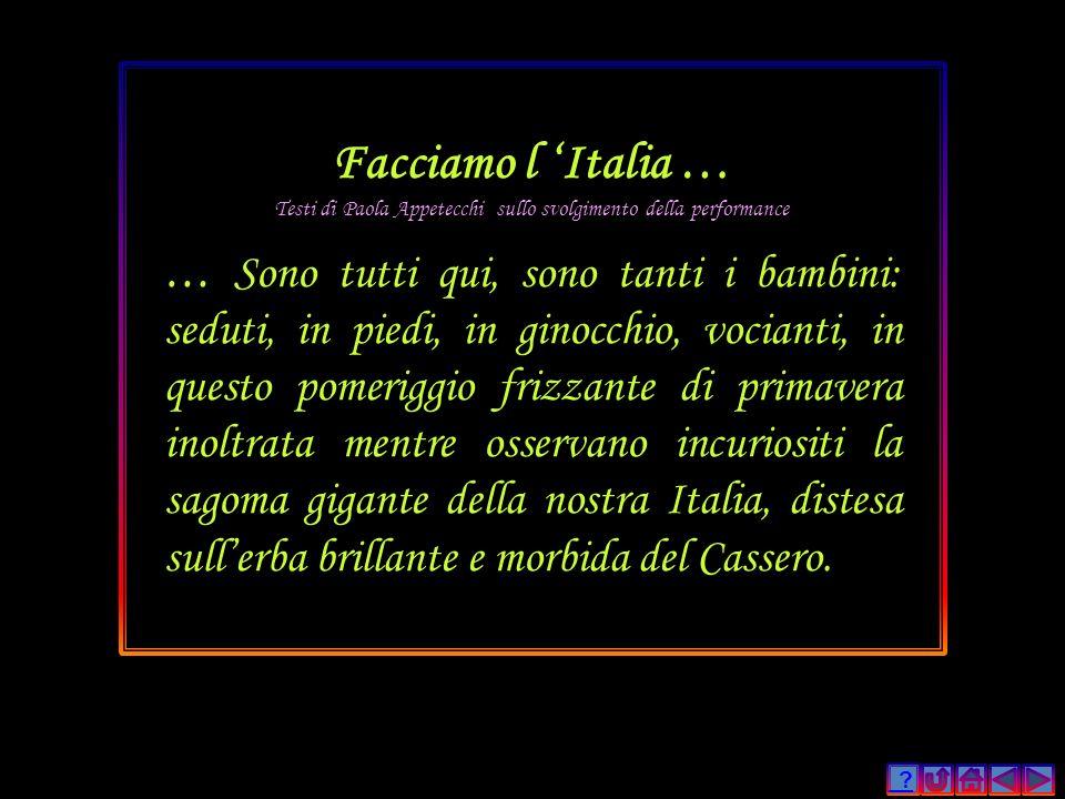 ? Facciamo l Italia … Testi di Paola Appetecchi sullo svolgimento della performance … Sono tutti qui, sono tanti i bambini: seduti, in piedi, in ginoc