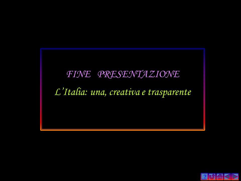 ? FINE PRESENTAZIONE LItalia: una, creativa e trasparente