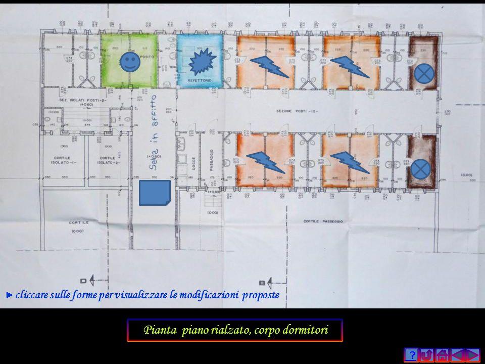 ? Pianta piano rialzato, corpo dormitori cliccare sulle forme per visualizzare le modificazioni proposte