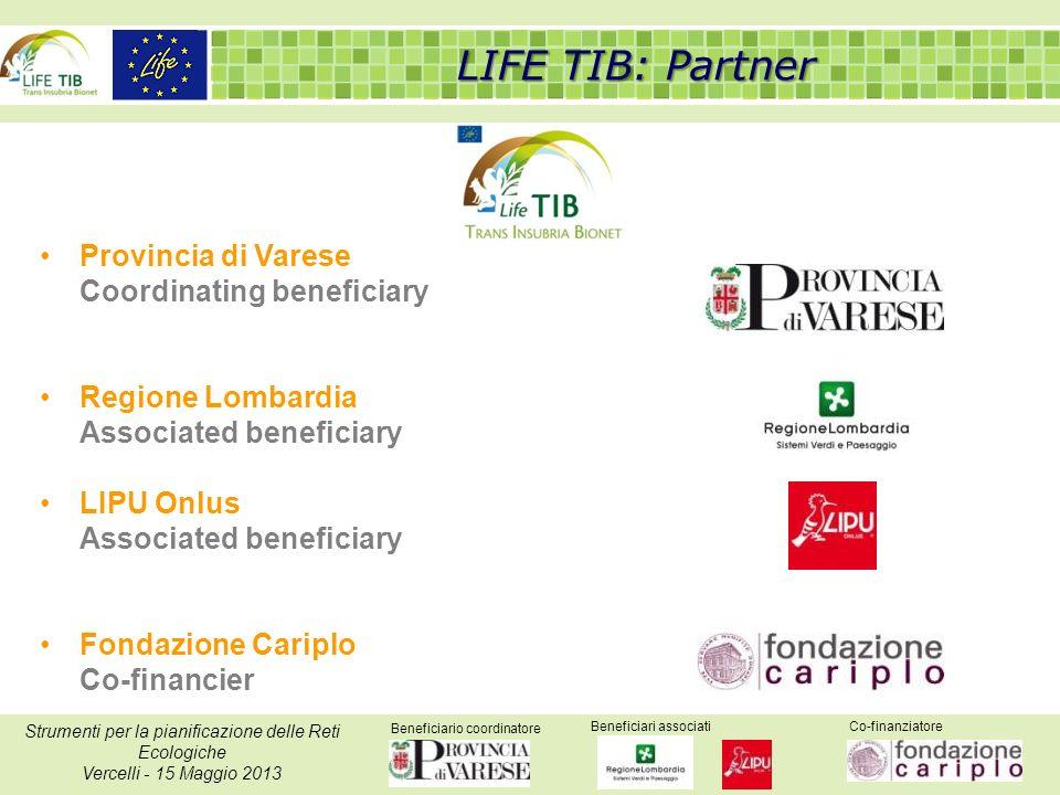 Beneficiario coordinatore Beneficiari associatiCo-finanziatore Strumenti per la pianificazione delle Reti Ecologiche Vercelli - 15 Maggio 2013 LIFE TI
