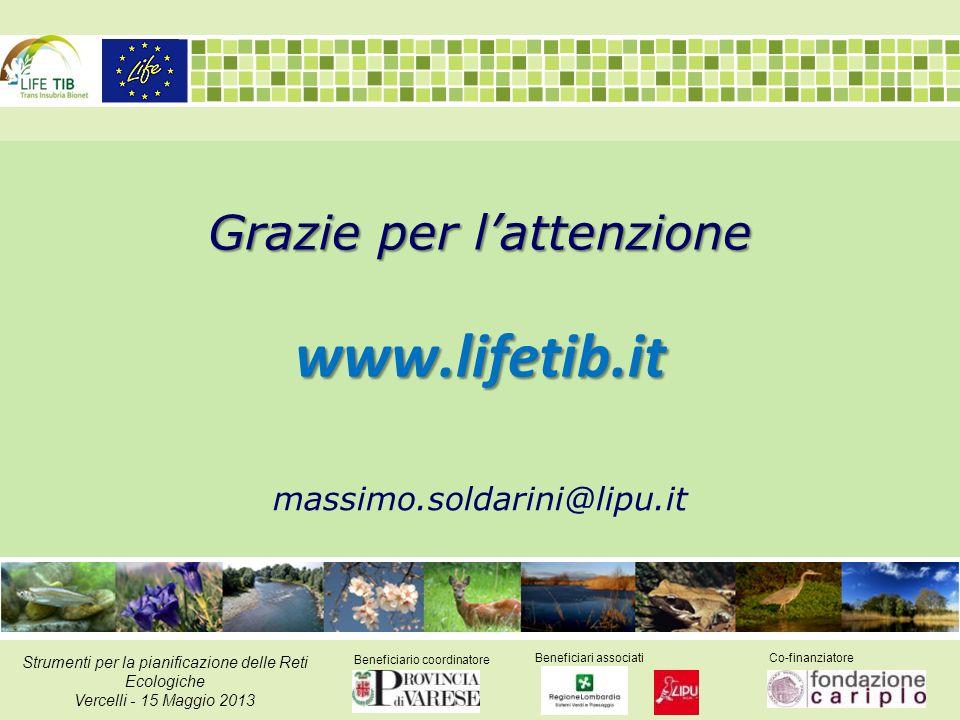 Beneficiario coordinatore Beneficiari associatiCo-finanziatore Strumenti per la pianificazione delle Reti Ecologiche Vercelli - 15 Maggio 2013 Grazie