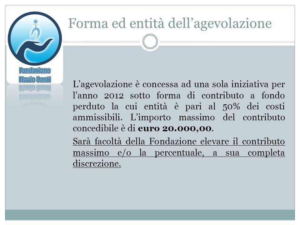 Forma ed entità dellagevolazione Lagevolazione è concessa ad una sola iniziativa per lanno 2012 sotto forma di contributo a fondo perduto la cui entità è pari al 50% dei costi ammissibili.