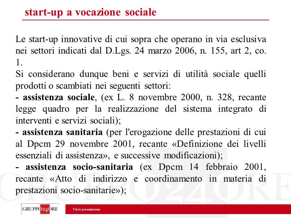 Titolo presentazione start-up a vocazione sociale Le start-up innovative di cui sopra che operano in via esclusiva nei settori indicati dal D.Lgs. 24