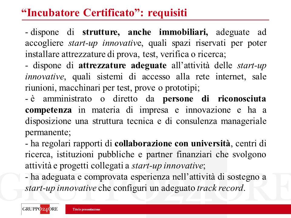 Titolo presentazione Incubatore Certificato: requisiti - dispone di strutture, anche immobiliari, adeguate ad accogliere start-up innovative, quali sp