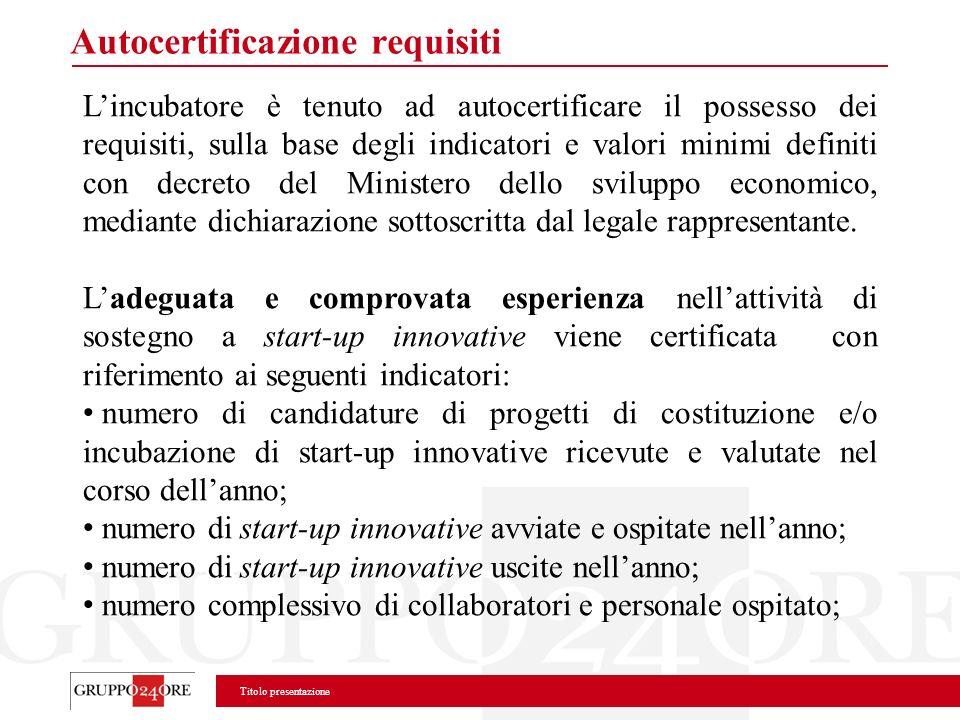 Titolo presentazione Autocertificazione requisiti Lincubatore è tenuto ad autocertificare il possesso dei requisiti, sulla base degli indicatori e val