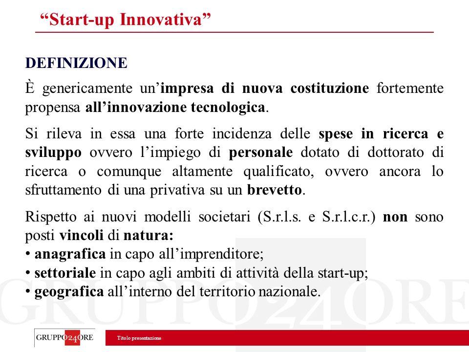 Titolo presentazione Start-up Innovativa DEFINIZIONE È genericamente unimpresa di nuova costituzione fortemente propensa allinnovazione tecnologica. S
