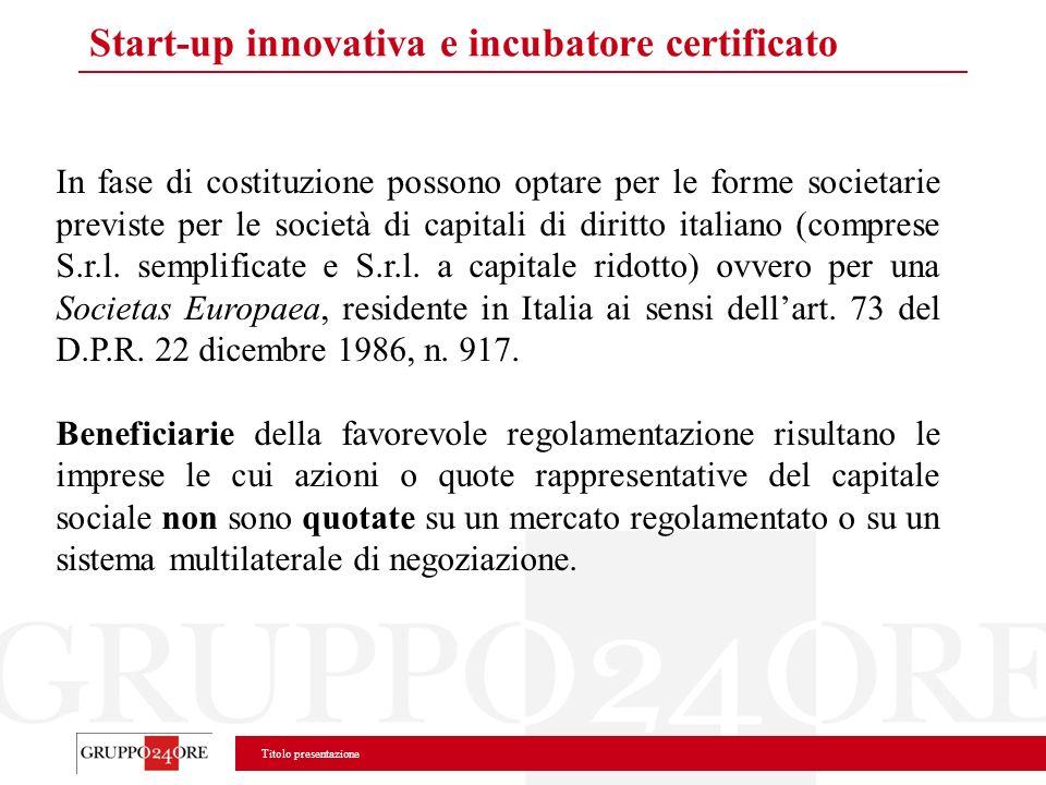 Titolo presentazione Start-up innovativa e incubatore certificato In fase di costituzione possono optare per le forme societarie previste per le socie