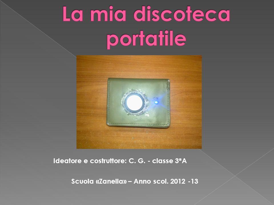 Ideatore e costruttore: C. G. - classe 3*A Scuola «Zanella» – Anno scol. 2012 -13