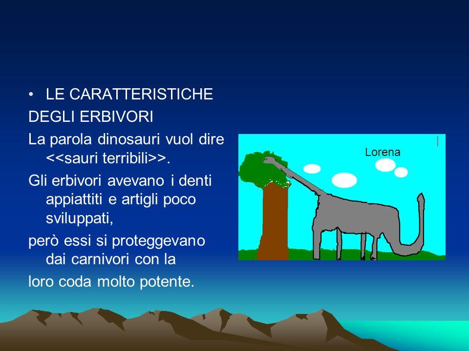 LE CARATTERISTICHE DEGLI ERBIVORI La parola dinosauri vuol dire >. Gli erbivori avevano i denti appiattiti e artigli poco sviluppati, però essi si pro