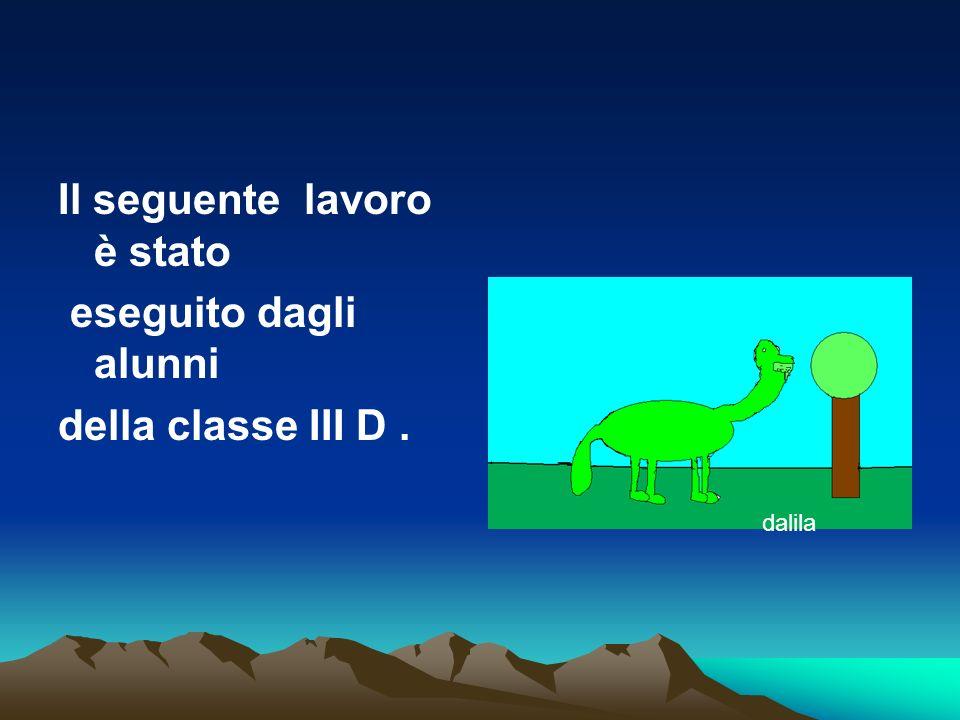 Il seguente lavoro è stato eseguito dagli alunni della classe III D. dalila