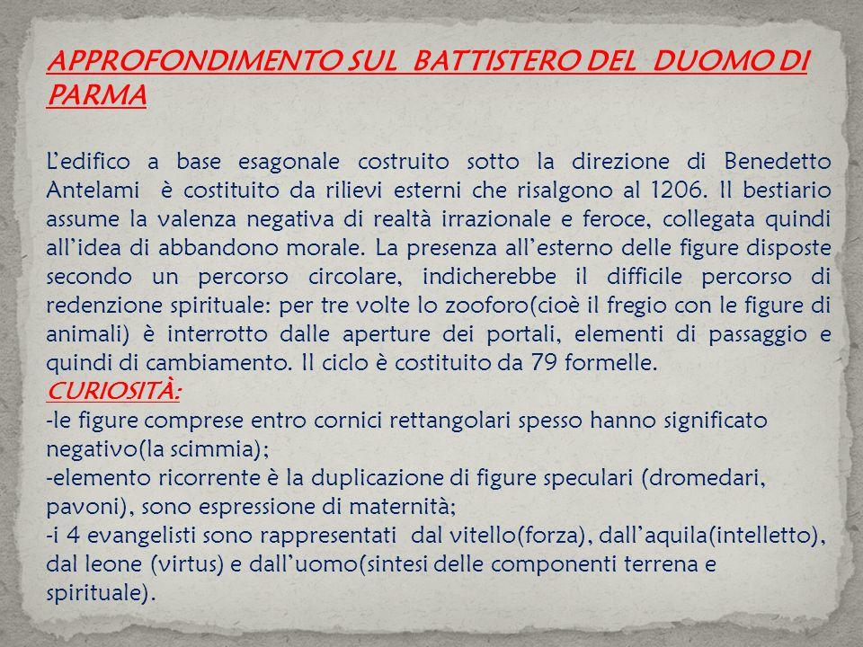 APPROFONDIMENTO SUL BATTISTERO DEL DUOMO DI PARMA Ledifico a base esagonale costruito sotto la direzione di Benedetto Antelami è costituito da rilievi