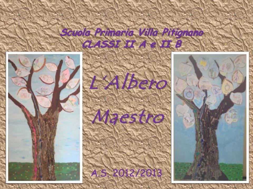 LAlbero Maestro Scuola Primaria Villa Pitignano CLASSI II A e II B A.S. 2012/2013