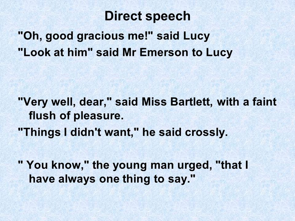Direct speech Oh, good gracious me! said Lucy Look at him said Mr Emerson to Lucy Very well, dear, said Miss Bartlett, with a faint flush of pleasure.