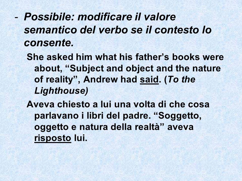 -Possibile: modificare il valore semantico del verbo se il contesto lo consente. She asked him what his fathers books were about, Subject and object a
