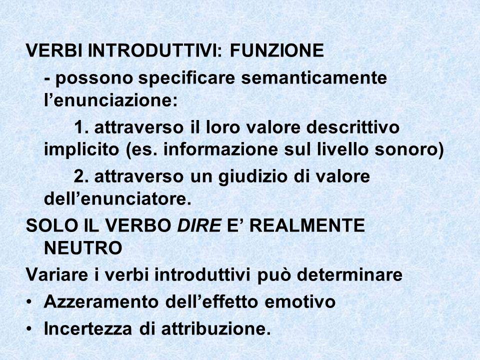 VERBI INTRODUTTIVI: FUNZIONE - possono specificare semanticamente lenunciazione: 1. attraverso il loro valore descrittivo implicito (es. informazione