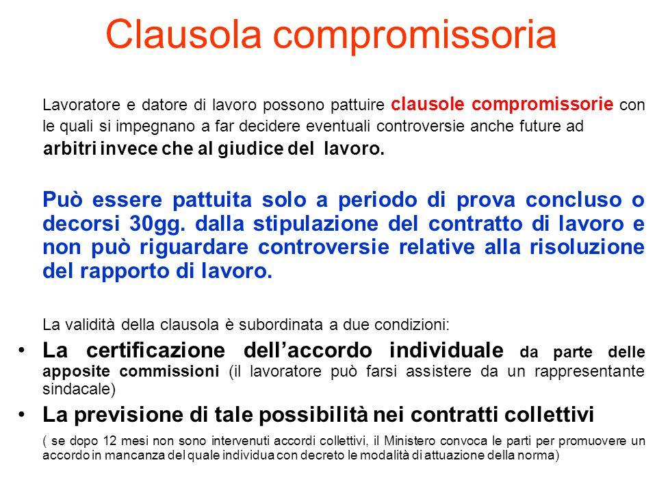 Clausola compromissoria Lavoratore e datore di lavoro possono pattuire clausole compromissorie con le quali si impegnano a far decidere eventuali cont