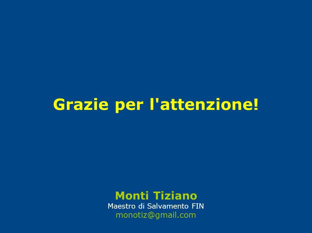 Grazie per l'attenzione! Monti Tiziano Maestro di Salvamento FIN monotiz@gmail.com