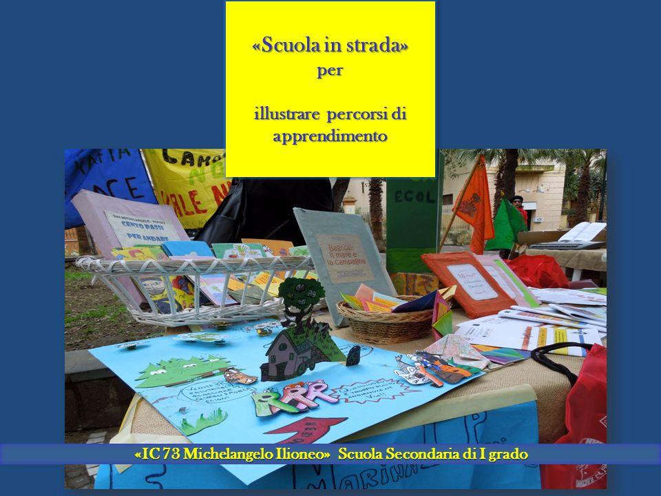 «IC 73 Michelangelo Ilioneo» Scuola Secondaria di I grado «Scuola in strada» per illustrare percorsi di apprendimento «Scuola in strada» per illustrare percorsi di apprendimento
