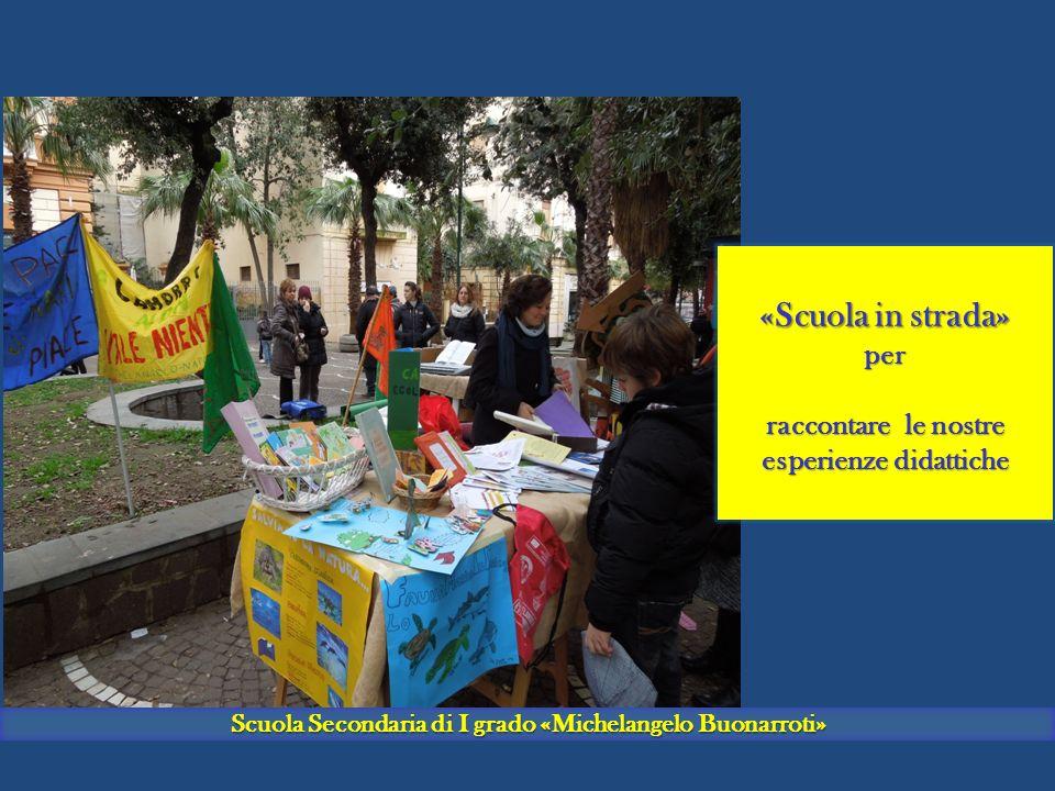«Scuola in strada» per condividere esperienze «Scuola in strada» per condividere esperienze «IC 73 Michelangelo Ilioneo « Scuola Secondaria di I grado